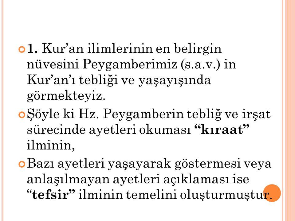 1. Kur'an ilimlerinin en belirgin nüvesini Peygamberimiz (s.a.v.) in Kur'an'ı tebliği ve yaşayışında görmekteyiz. Şöyle ki Hz. Peygamberin tebliğ ve i