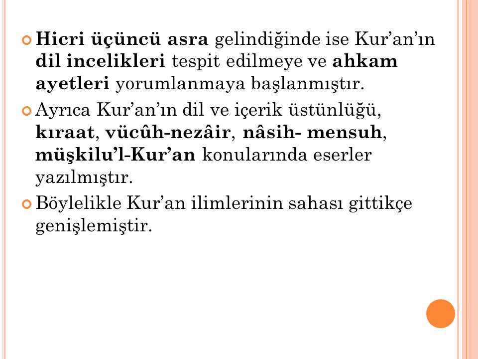 Hicri üçüncü asra gelindiğinde ise Kur'an'ın dil incelikleri tespit edilmeye ve ahkam ayetleri yorumlanmaya başlanmıştır.