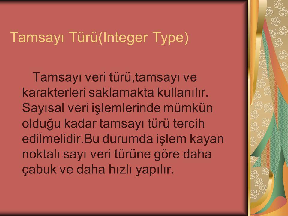 Tamsayı Türü(Integer Type) Tamsayı veri türü,tamsayı ve karakterleri saklamakta kullanılır.