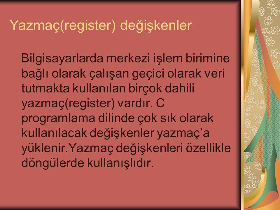 Yazmaç(register) değişkenler Bilgisayarlarda merkezi işlem birimine bağlı olarak çalışan geçici olarak veri tutmakta kullanılan birçok dahili yazmaç(register) vardır.