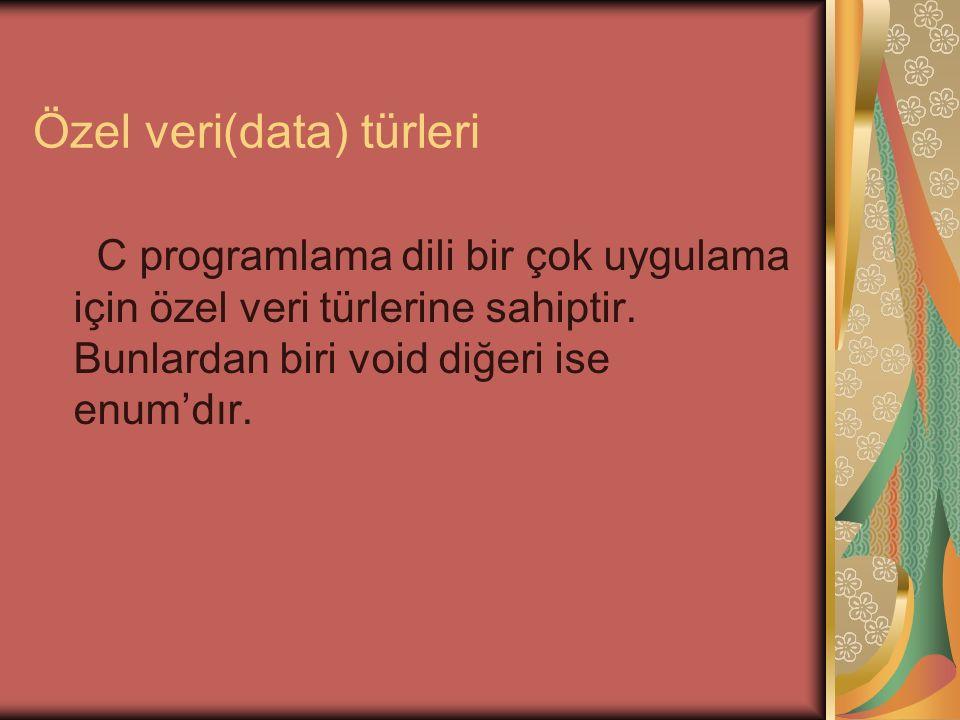 Özel veri(data) türleri C programlama dili bir çok uygulama için özel veri türlerine sahiptir.