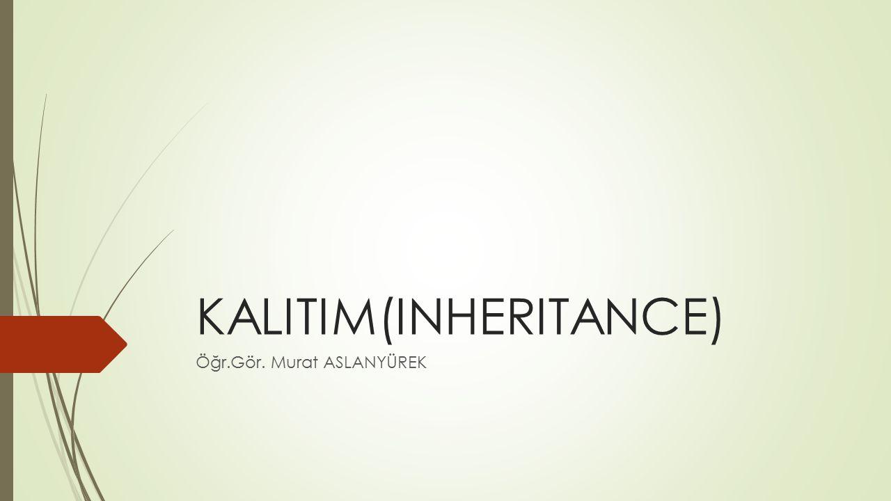 KALITIM(INHERITANCE) Öğr.Gör. Murat ASLANYÜREK