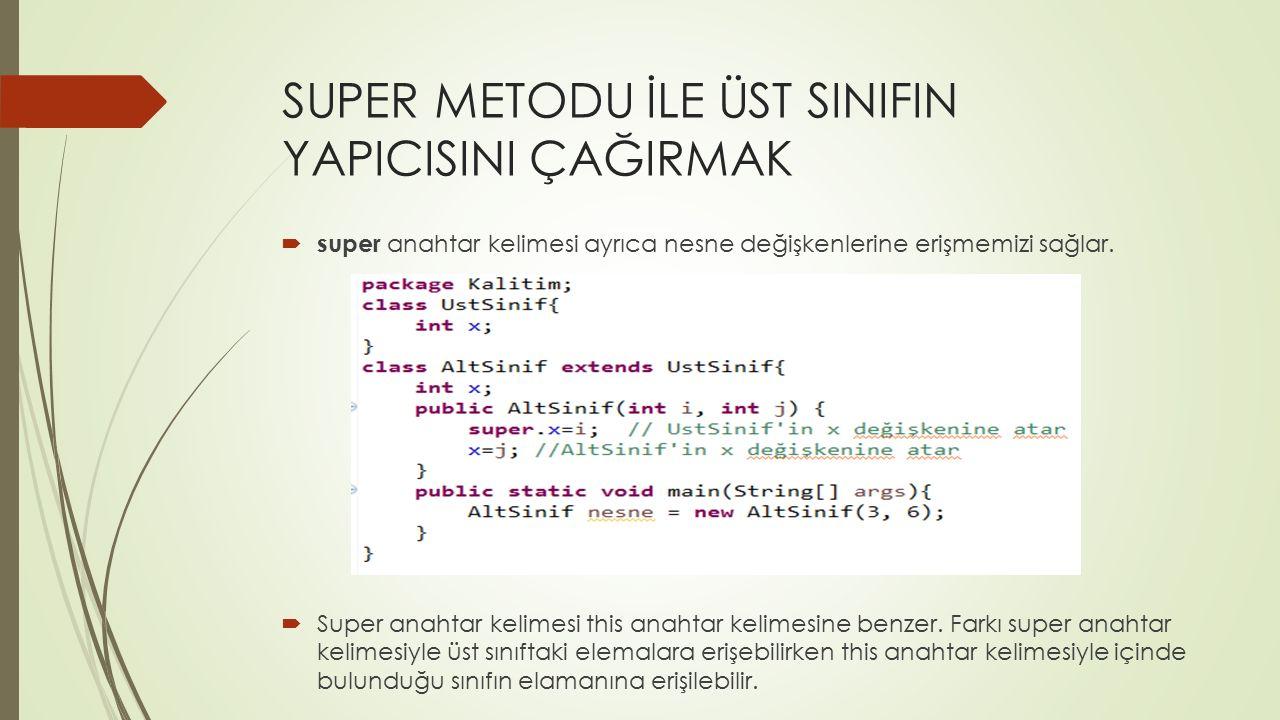  super anahtar kelimesi ayrıca nesne değişkenlerine erişmemizi sağlar.  Super anahtar kelimesi this anahtar kelimesine benzer. Farkı super anahtar k