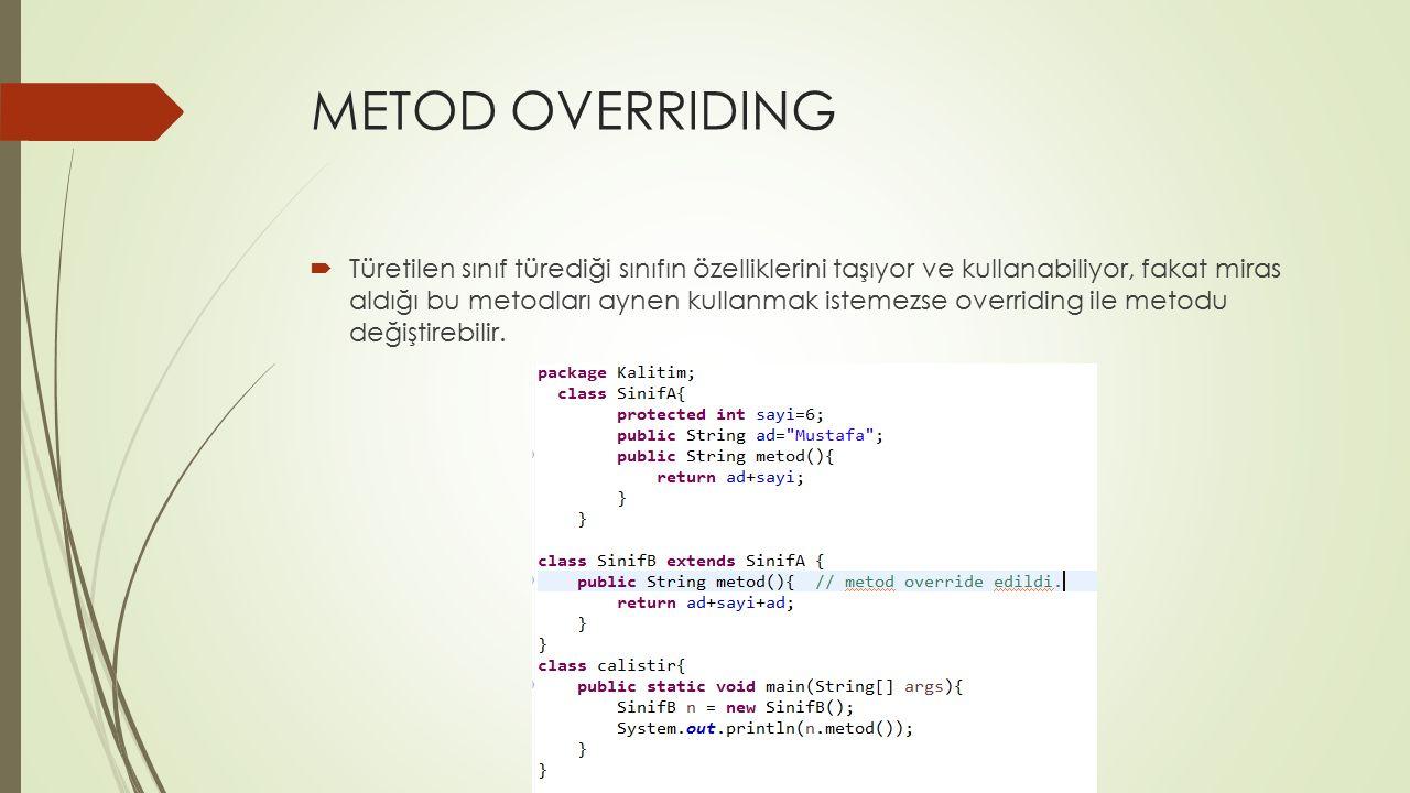 METOD OVERRIDING  Türetilen sınıf türediği sınıfın özelliklerini taşıyor ve kullanabiliyor, fakat miras aldığı bu metodları aynen kullanmak istemezse