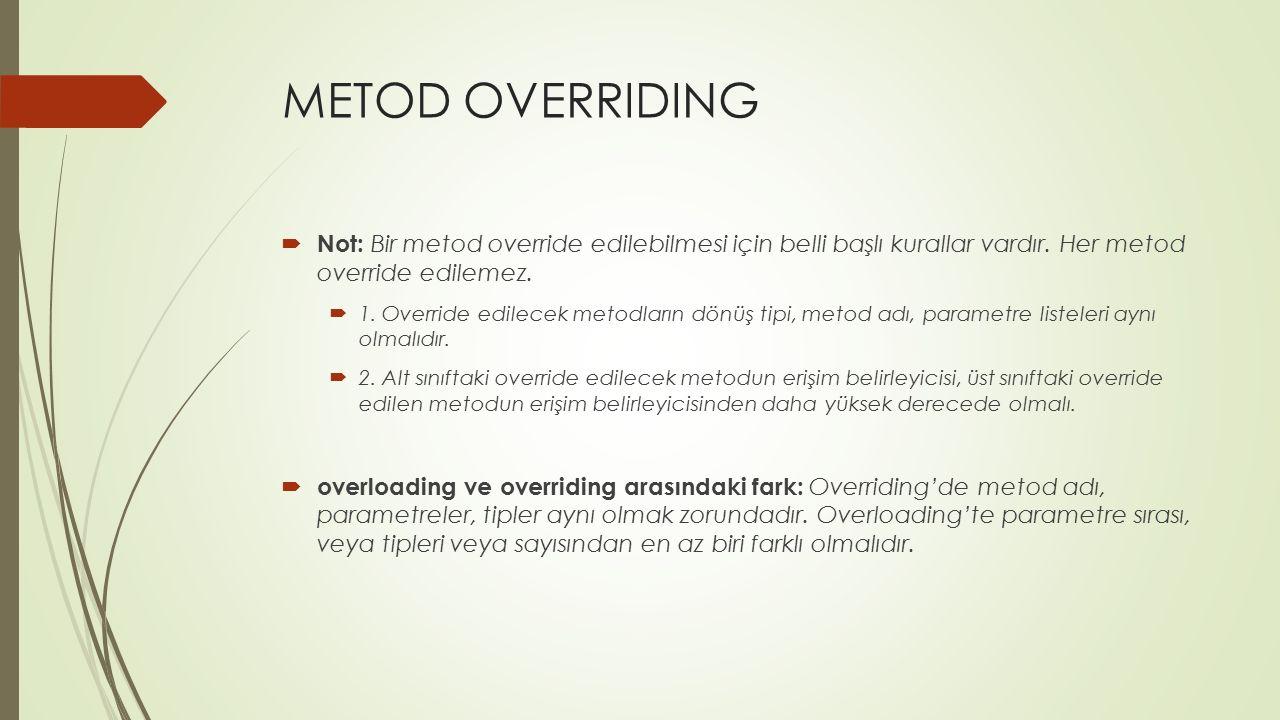 METOD OVERRIDING  Not: Bir metod override edilebilmesi için belli başlı kurallar vardır. Her metod override edilemez.  1. Override edilecek metodlar