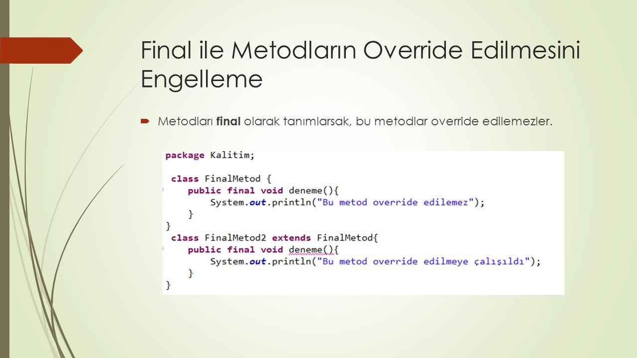 Final ile Metodların Override Edilmesini Engelleme  Metodları final olarak tanımlarsak, bu metodlar override edilemezler.
