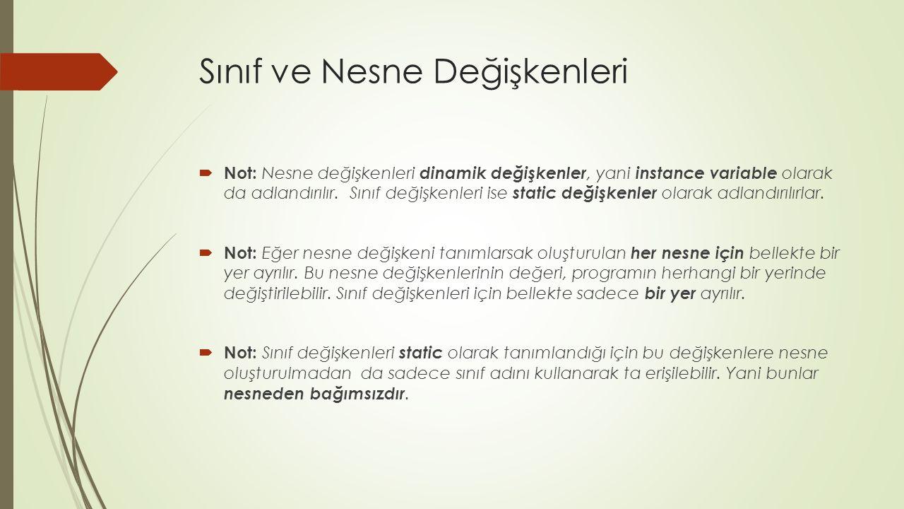 Sınıf ve Nesne Değişkenleri  Not: Nesne değişkenleri dinamik değişkenler, yani instance variable olarak da adlandırılır.