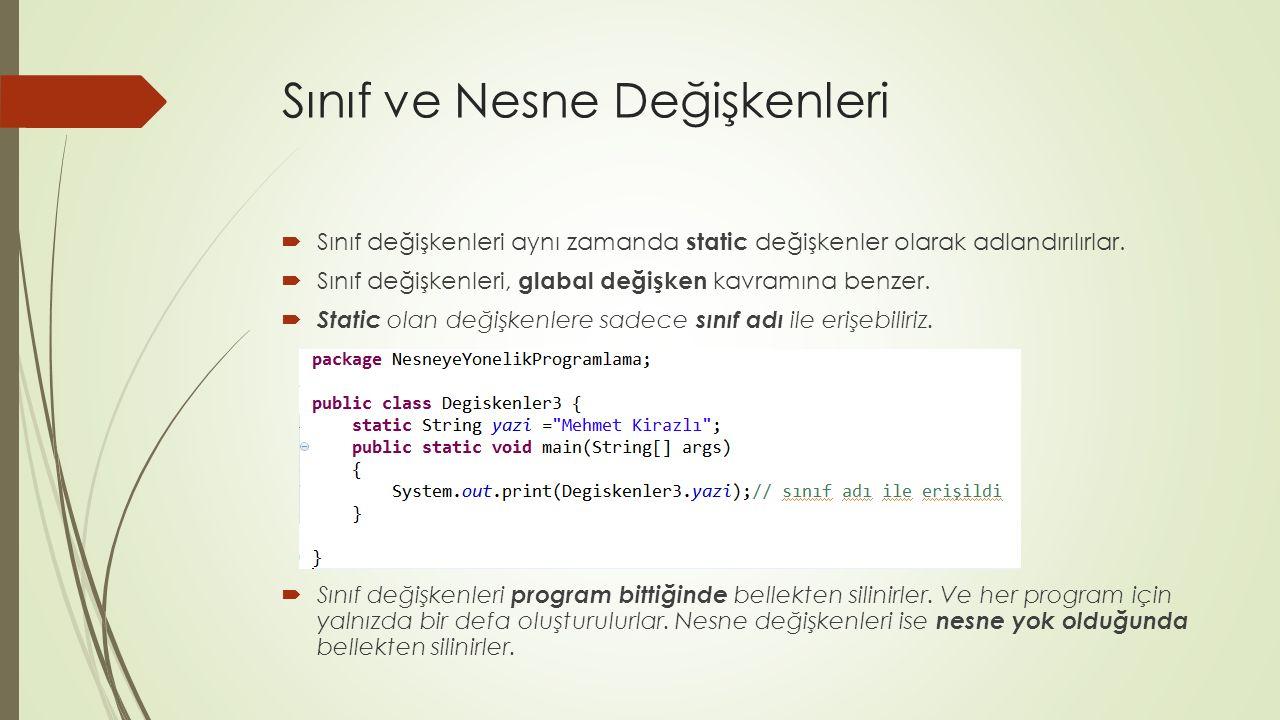 Sınıf ve Nesne Değişkenleri  Sınıf değişkenleri aynı zamanda static değişkenler olarak adlandırılırlar.