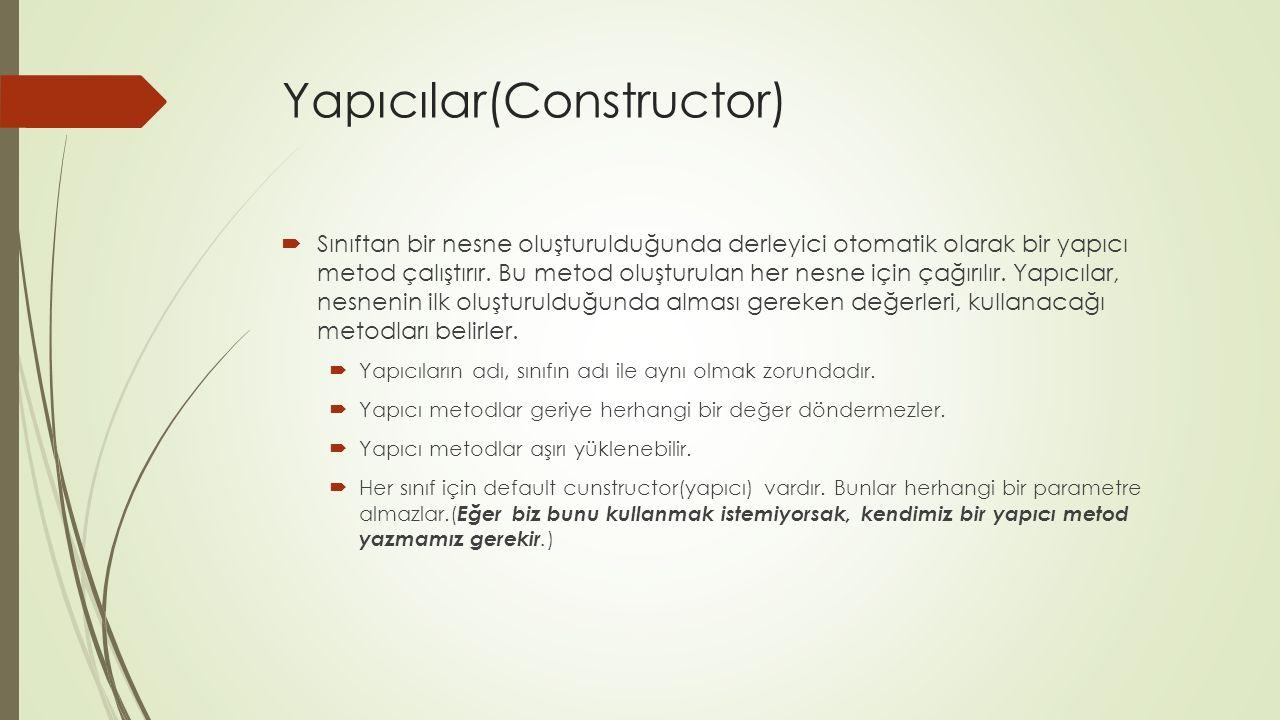 Yapıcılar(Constructor)  Sınıftan bir nesne oluşturulduğunda derleyici otomatik olarak bir yapıcı metod çalıştırır.