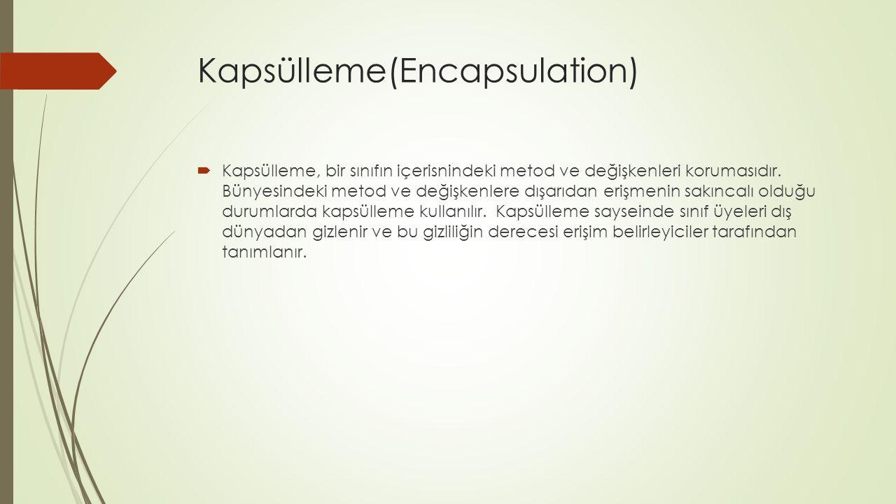 Kapsülleme(Encapsulation)  Kapsülleme, bir sınıfın içerisnindeki metod ve değişkenleri korumasıdır.