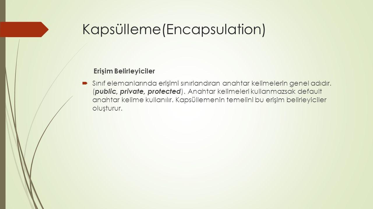 Kapsülleme(Encapsulation) Erişim Belirleyiciler  Sınıf elemanlarında erişimi sınırlandıran anahtar kelimelerin genel adıdır.