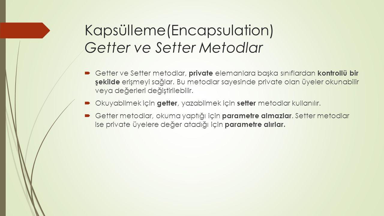 Kapsülleme(Encapsulation) Getter ve Setter Metodlar  Getter ve Setter metodlar, private elemanlara başka sınıflardan kontrollü bir şekilde erişmeyi sağlar.