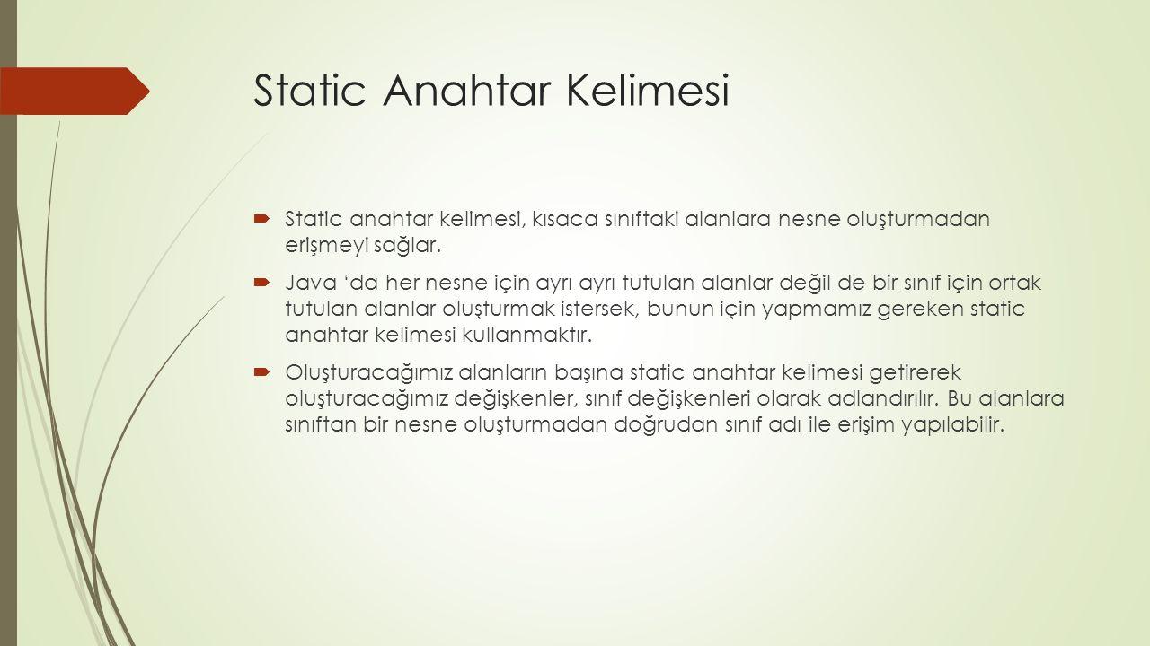 Static Anahtar Kelimesi  Static anahtar kelimesi, kısaca sınıftaki alanlara nesne oluşturmadan erişmeyi sağlar.