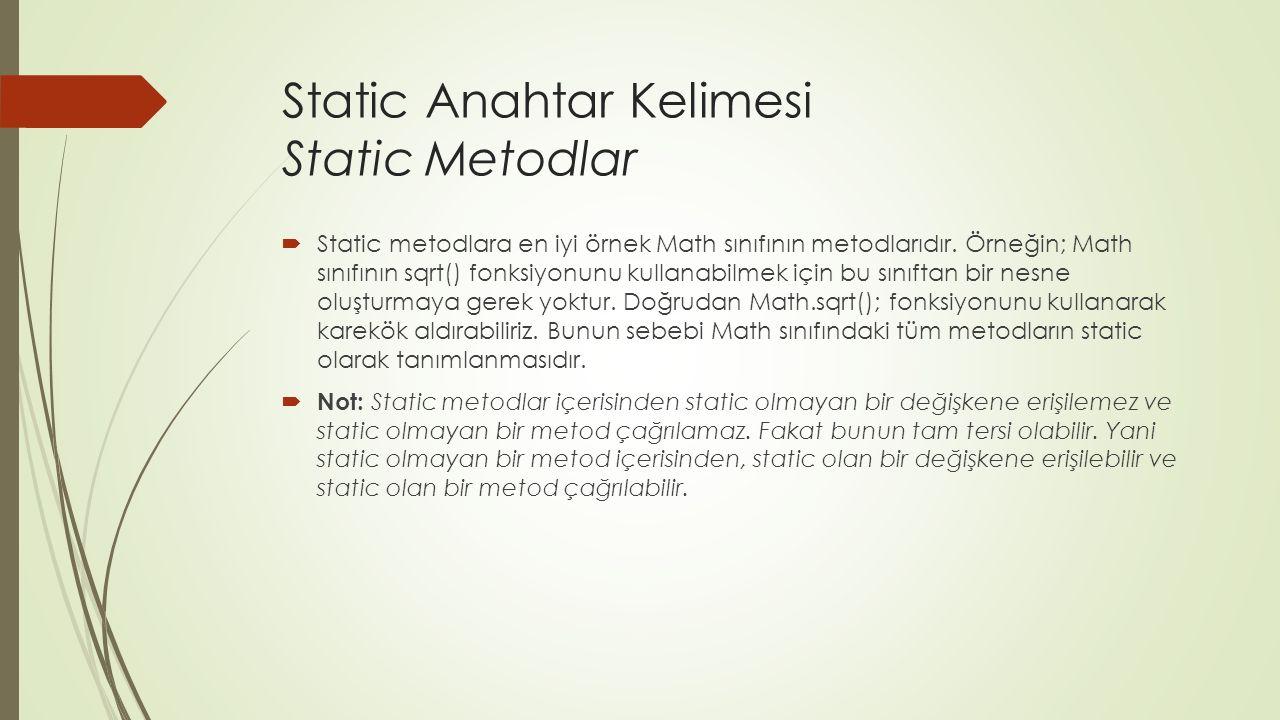 Static Anahtar Kelimesi Static Metodlar  Static metodlara en iyi örnek Math sınıfının metodlarıdır.