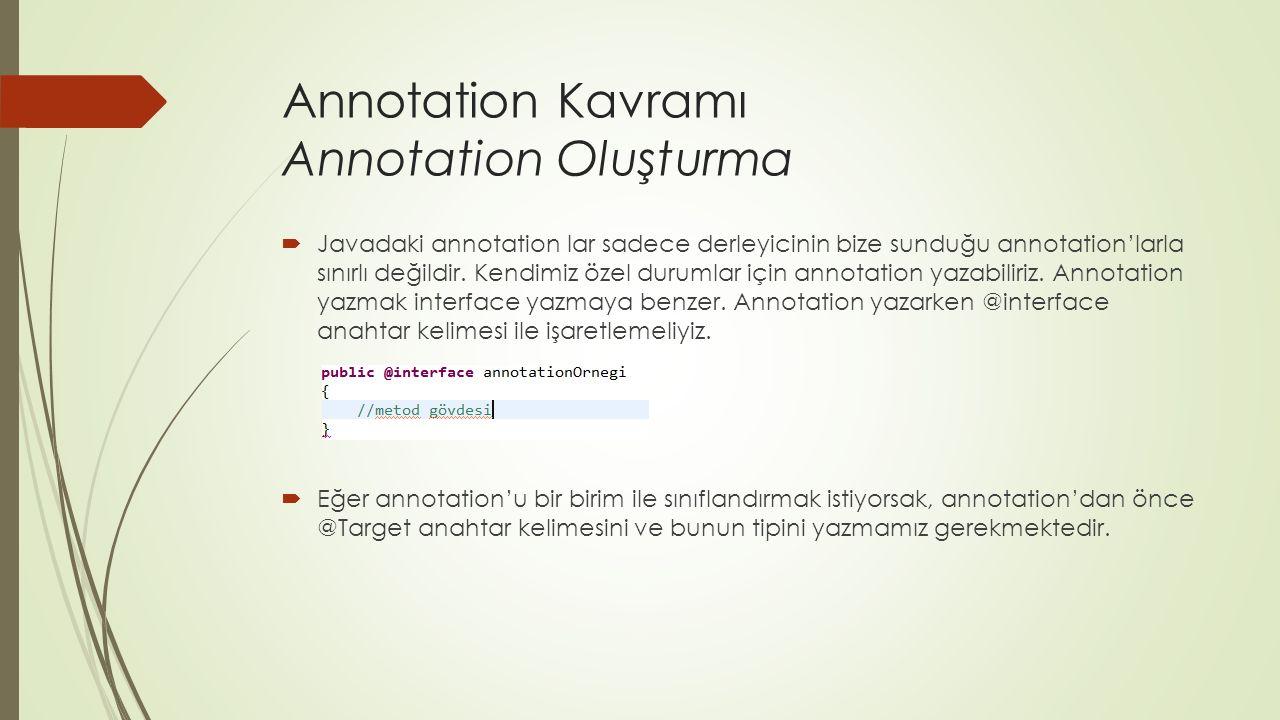 Annotation Kavramı Annotation Oluşturma  Javadaki annotation lar sadece derleyicinin bize sunduğu annotation'larla sınırlı değildir.