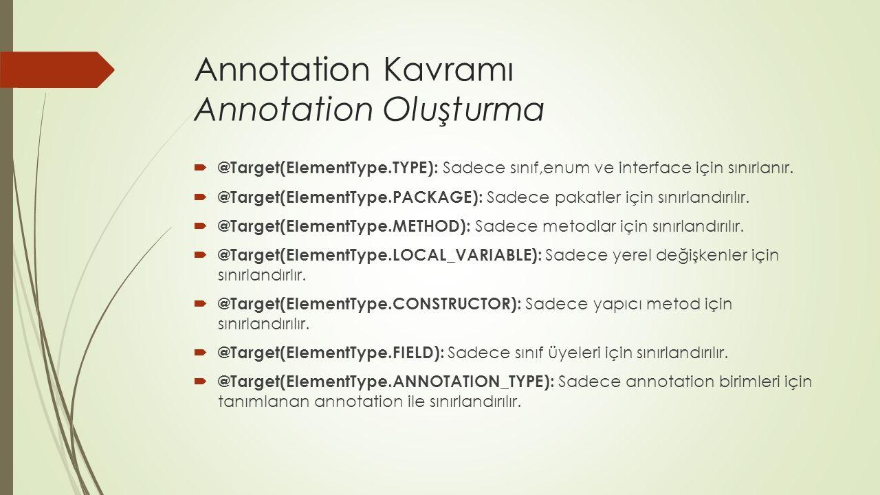 Annotation Kavramı Annotation Oluşturma  @Target(ElementType.TYPE): Sadece sınıf,enum ve interface için sınırlanır.