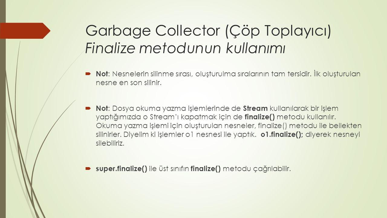 Garbage Collector (Çöp Toplayıcı) Finalize metodunun kullanımı  Not : Nesnelerin silinme sırası, oluşturulma sıralarının tam tersidir.