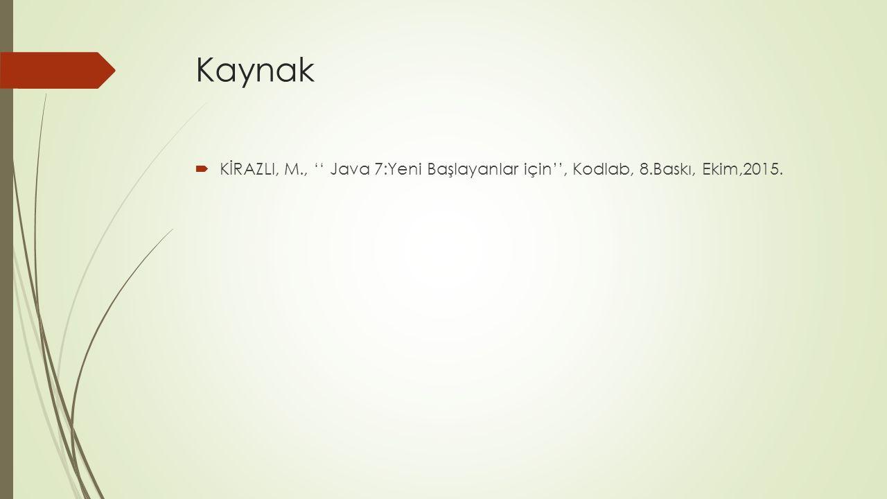 Kaynak  KİRAZLI, M., '' Java 7:Yeni Başlayanlar için'', Kodlab, 8.Baskı, Ekim,2015.