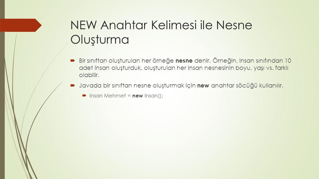 NEW Anahtar Kelimesi ile Nesne Oluşturma  Bir sınıftan oluşturulan her örneğe nesne denir.