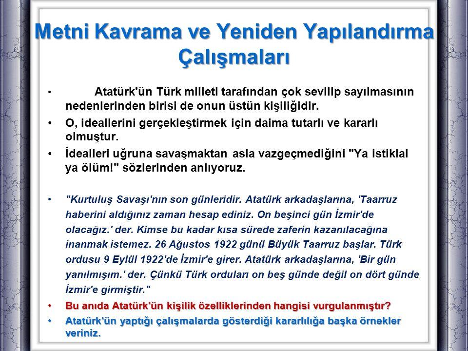 Atatürk'ün Türk milleti tarafından çok sevilip sayılmasının nedenlerinden birisi de onun üstün kişiliğidir. O, ideallerini gerçekleştirmek için daima