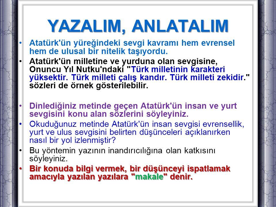 Atatürk'ün yüreğindeki sevgi kavramı hem evrensel hem de ulusal bir nitelik taşıyordu. Atatürk'ün milletine ve yurduna olan sevgisine, Onuncu Yıl Nutk
