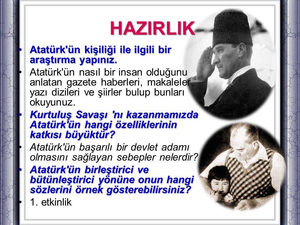 HAZIRLIK Atatürk'ün kişiliği ile ilgili bir araştırma yapınız.Atatürk'ün kişiliği ile ilgili bir araştırma yapınız. Atatürk'ün nasıl bir insan olduğun