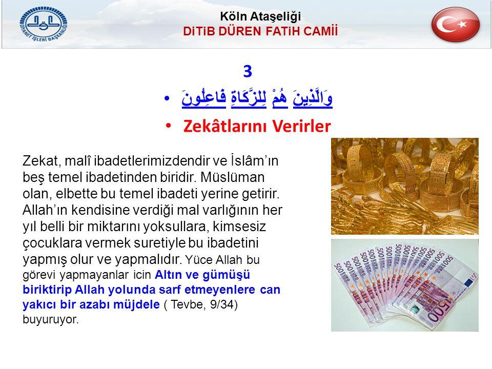 3 وَالَّذِينَ هُمْ لِلزَّكَاةِ فَاعِلُونَوَالَّذِينَ هُمْ لِلزَّكَاةِ فَاعِلُونَ Zekâtlarını Verirler Zekat, malî ibadetlerimizdendir ve İslâm'ın beş temel ibadetinden biridir.