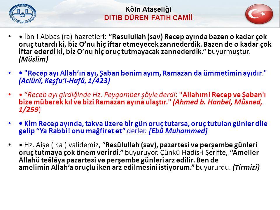İbn-i Abbas (ra) hazretleri: Resulullah (sav) Recep ayında bazen o kadar çok oruç tutardı ki, biz O'nu hiç iftar etmeyecek zannederdik.