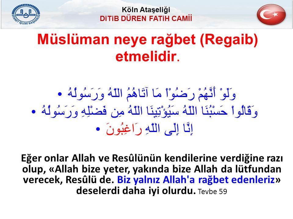 Köln Ataşeliği DiTiB DÜREN FATiH CAMİİ 1.Müslüman Allah' ın Rızasına rağbet (Regaib) eder.