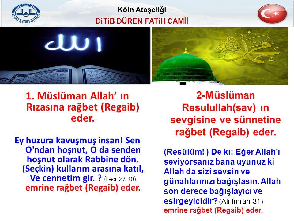 Köln Ataşeliği DiTiB DÜREN FATiH CAMİİ 1. Müslüman Allah' ın Rızasına rağbet (Regaib) eder.