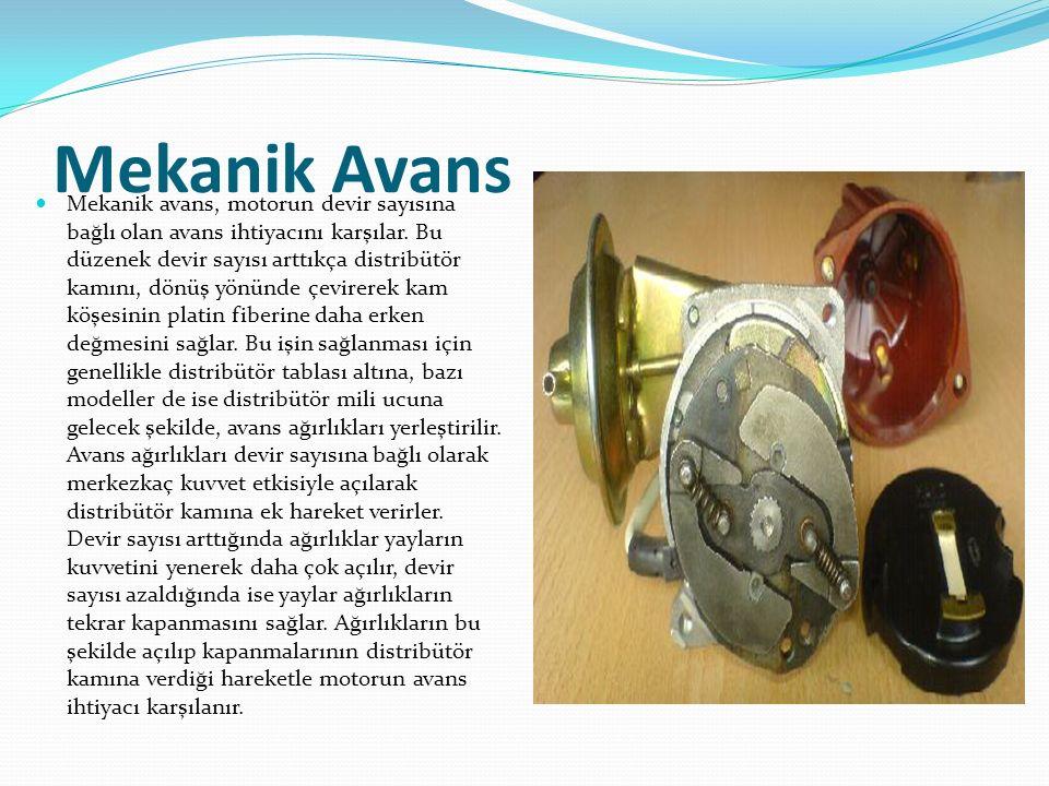 Mekanik Avans Mekanik avans, motorun devir sayısına bağlı olan avans ihtiyacını karşılar. Bu düzenek devir sayısı arttıkça distribütör kamını, dönüş y