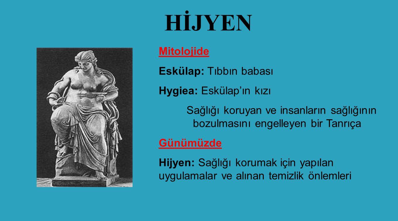 HİJYEN Mitolojide Eskülap: Tıbbın babası Hygiea: Eskülap'ın kızı Sağlığı koruyan ve insanların sağlığının bozulmasını engelleyen bir Tanrıça Günümüzde Hijyen: Sağlığı korumak için yapılan uygulamalar ve alınan temizlik önlemleri