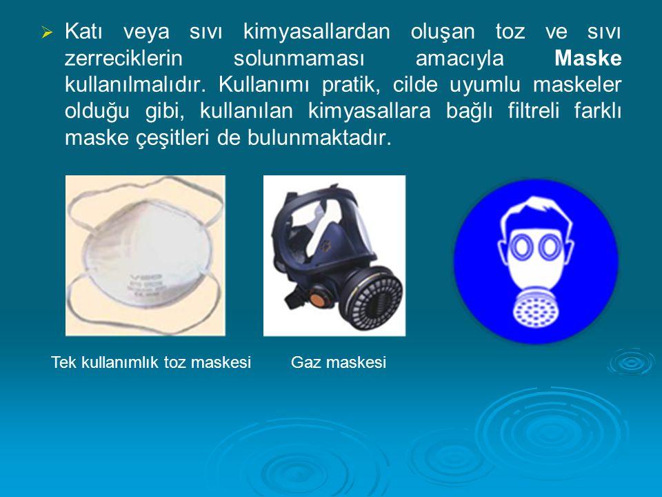   Katı veya sıvı kimyasallardan oluşan toz ve sıvı zerreciklerin solunmaması amacıyla Maske kullanılmalıdır. Kullanımı pratik, cilde uyumlu maskeler