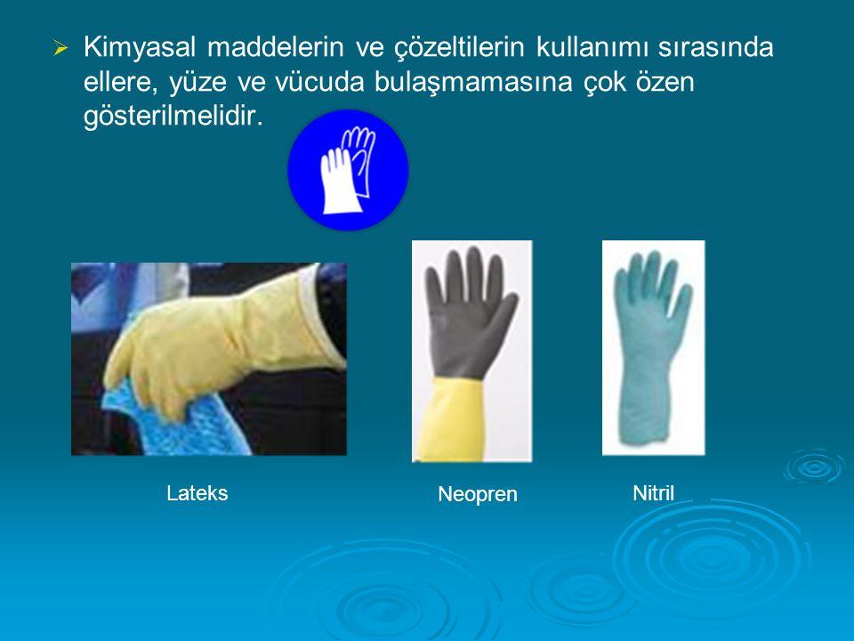   Kimyasal maddelerin ve çözeltilerin kullanımı sırasında ellere, yüze ve vücuda bulaşmamasına çok özen gösterilmelidir. Lateks Neopren Nitril