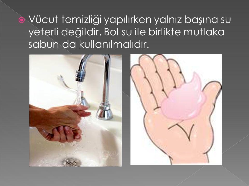  Vücut temizliği yapılırken yalnız başına su yeterli değildir.
