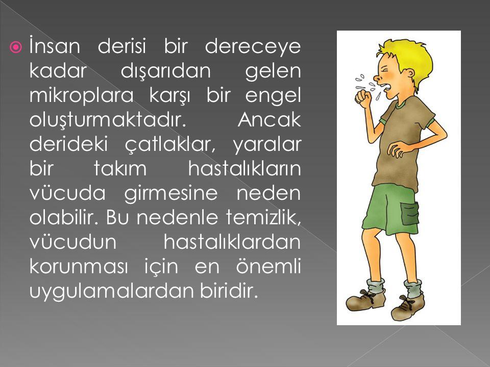  Çocuğumuza;  Uykudan, yemekten ve tuvaletten önce ve sonra  Oyundan, okuldan kısaca dışarıdan eve geldiğinde,  Hayvanlara dokunduğunda,  Kirli olduğunu her gördüğünde yıkaması gerektiğini öğretmeliyiz.