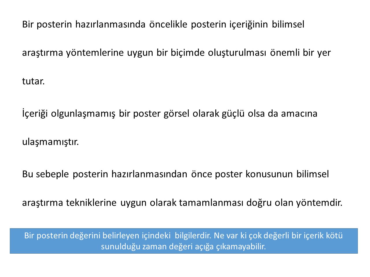 Bir posterin hazırlanmasında öncelikle posterin içeriğinin bilimsel araştırma yöntemlerine uygun bir biçimde oluşturulması önemli bir yer tutar.