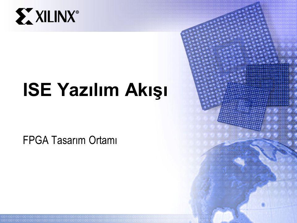 ISE Yazılım Akışı FPGA Tasarım Ortamı