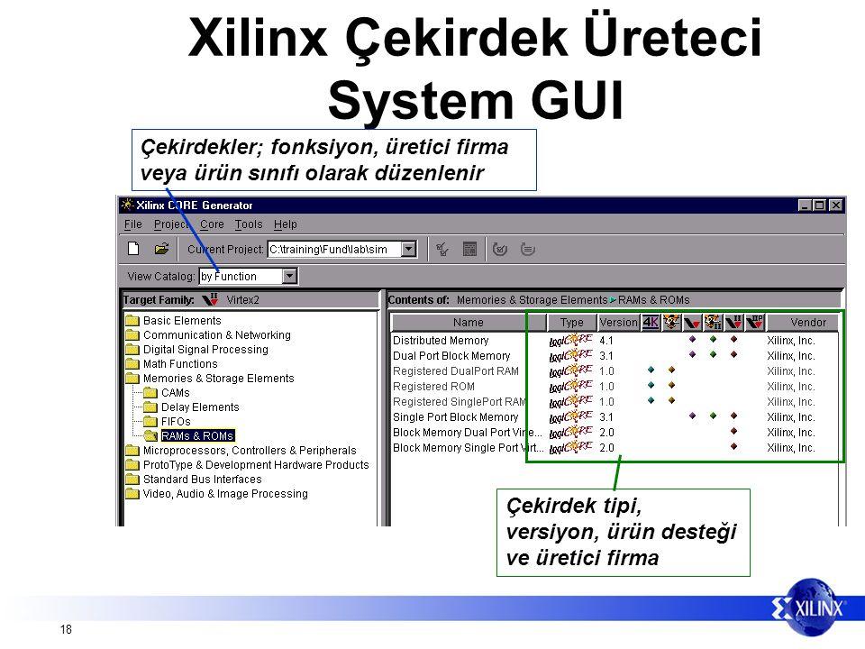 18 Xilinx Çekirdek Üreteci System GUI Çekirdek tipi, versiyon, ürün desteği ve üretici firma Çekirdekler; fonksiyon, üretici firma veya ürün sınıfı olarak düzenlenir