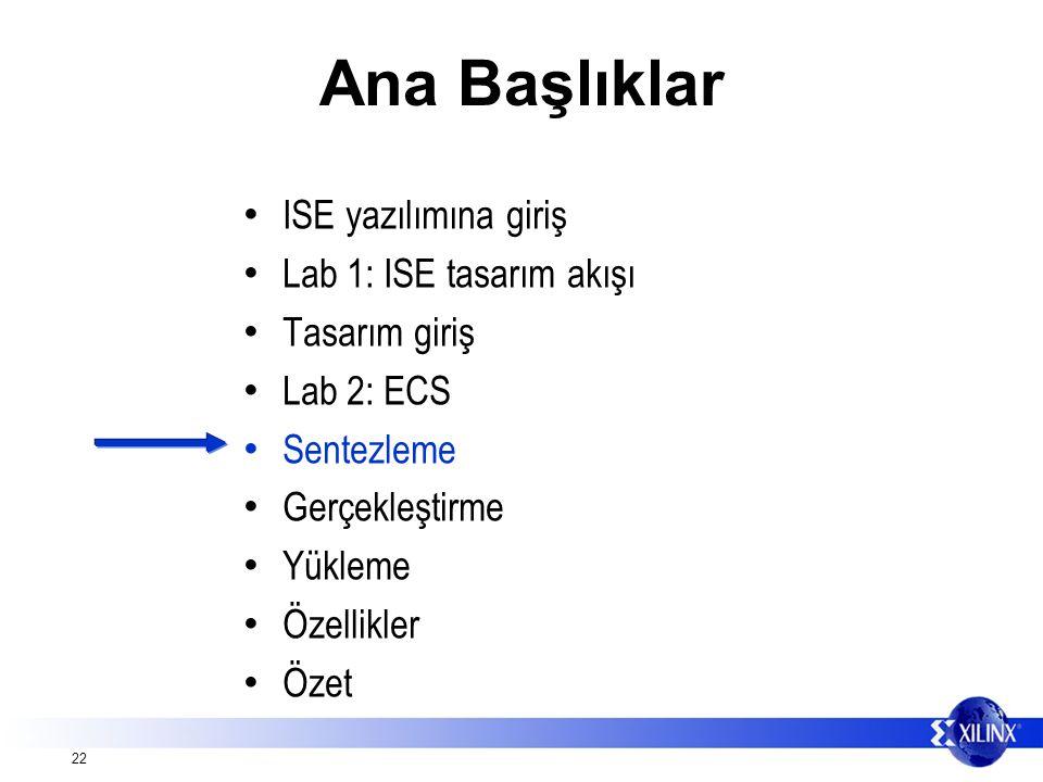 22 Ana Başlıklar ISE yazılımına giriş Lab 1: ISE tasarım akışı Tasarım giriş Lab 2: ECS Sentezleme Gerçekleştirme Yükleme Özellikler Özet