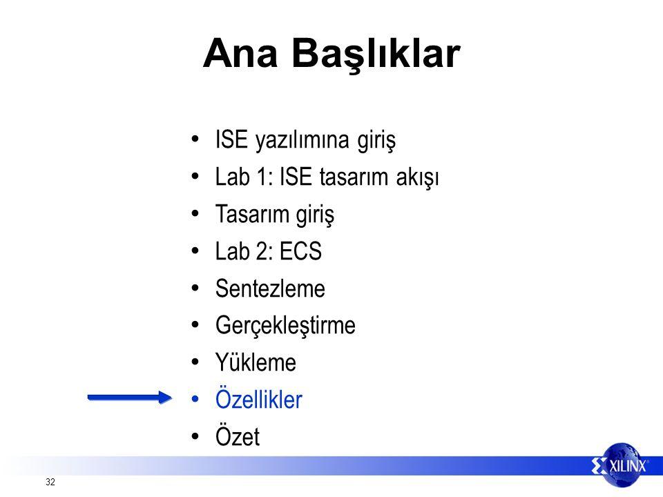 32 Ana Başlıklar ISE yazılımına giriş Lab 1: ISE tasarım akışı Tasarım giriş Lab 2: ECS Sentezleme Gerçekleştirme Yükleme Özellikler Özet