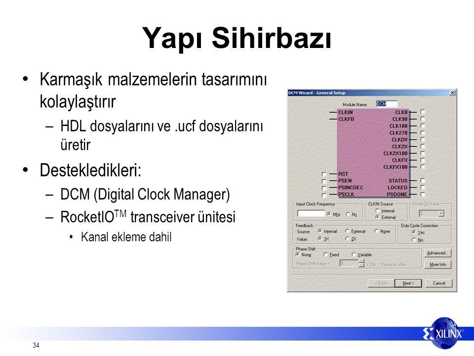 34 Yapı Sihirbazı Karmaşık malzemelerin tasarımını kolaylaştırır – HDL dosyalarını ve.ucf dosyalarını üretir Destekledikleri: – DCM (Digital Clock Manager) – RocketIO TM transceiver ünitesi Kanal ekleme dahil