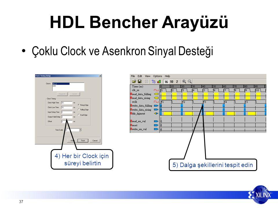 37 HDL Bencher Arayüzü Çoklu Clock ve Asenkron Sinyal Desteği 4) Her bir Clock için süreyi belirtin 5) Dalga şekillerini tespit edin