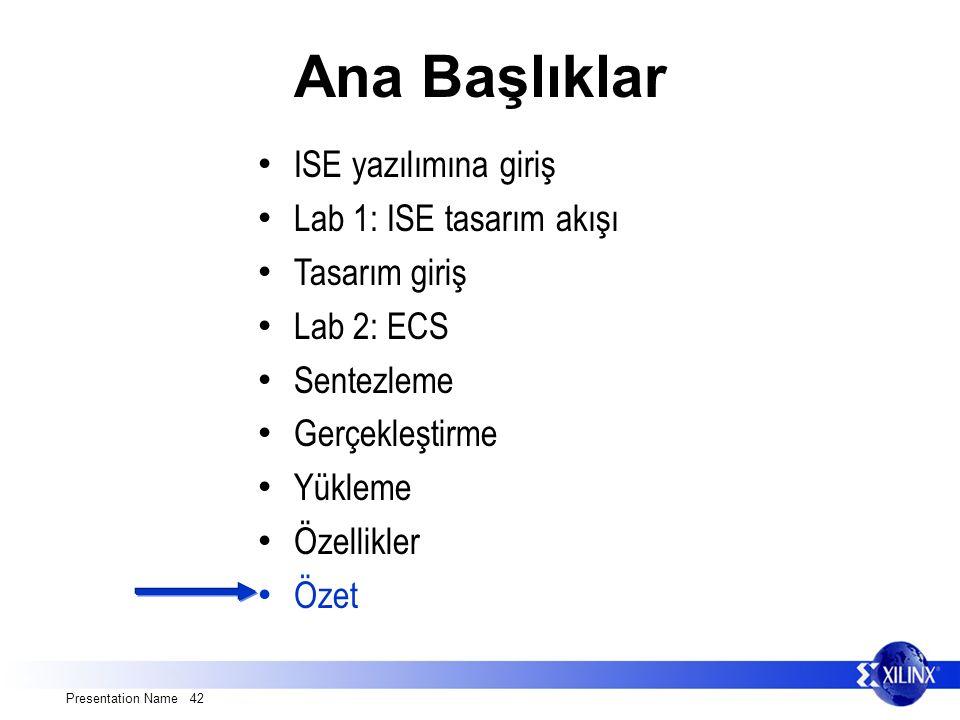 Presentation Name 42 Ana Başlıklar ISE yazılımına giriş Lab 1: ISE tasarım akışı Tasarım giriş Lab 2: ECS Sentezleme Gerçekleştirme Yükleme Özellikler Özet