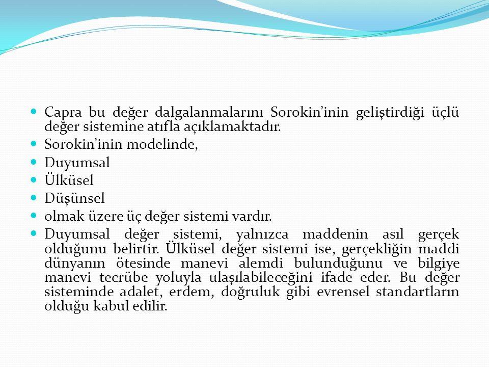 Capra bu değer dalgalanmalarını Sorokin'inin geliştirdiği üçlü değer sistemine atıfla açıklamaktadır.