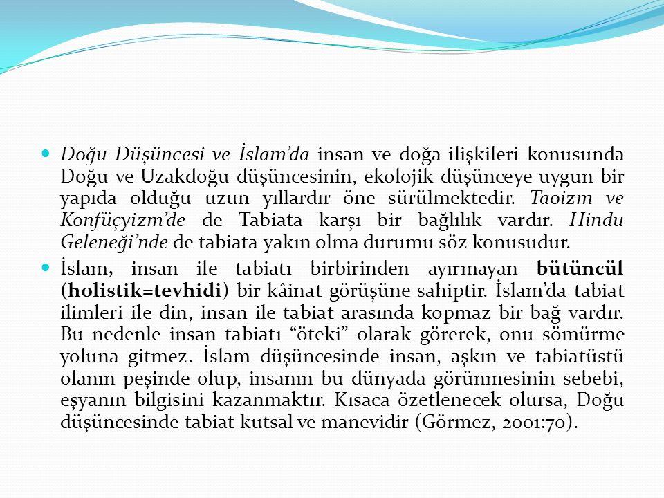 Doğu Düşüncesi ve İslam'da insan ve doğa ilişkileri konusunda Doğu ve Uzakdoğu düşüncesinin, ekolojik düşünceye uygun bir yapıda olduğu uzun yıllardır öne sürülmektedir.