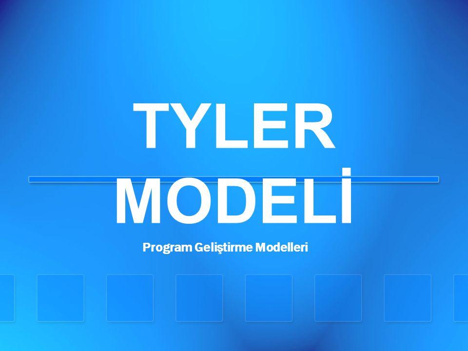 TYLER MODELİ Program Geliştirme Modelleri