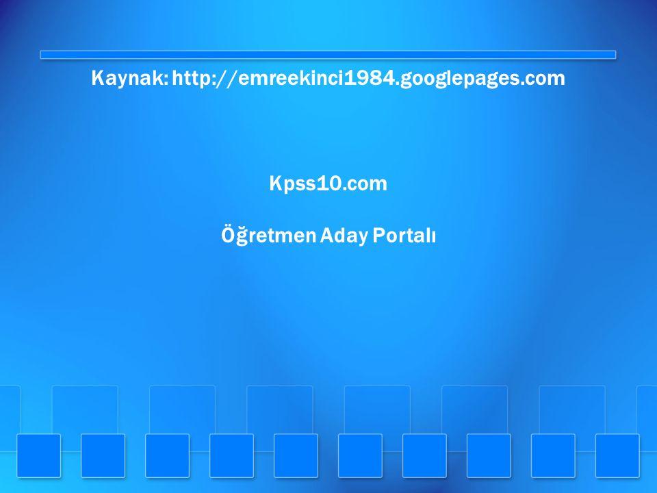 Kaynak: http://emreekinci1984.googlepages.com Kpss10.com Öğretmen Aday Portalı