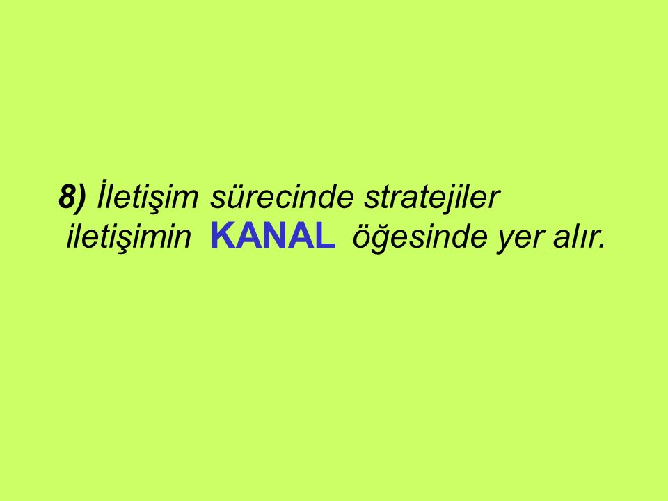8) İletişim sürecinde stratejiler iletişimin öğesinde yer alır. KANAL