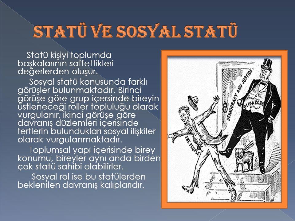 Statü kişiyi toplumda başkalarının saffettikleri değerlerden oluşur.